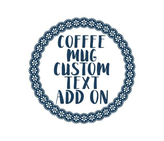 Coffee Mug Custom Text/Design Add On