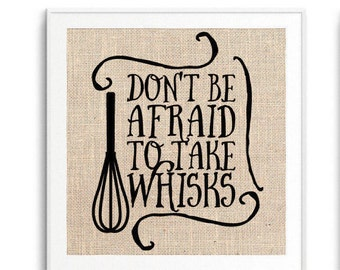 Funny Kitchen Art, Don't Be Afraid To Take Whisks, Burlap Print