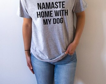 Namaste Home With My Dog T-shirt Unisex With saying womens gifts to her slogan tees  for teen yoga ladies cute women gift tops dog tshirts