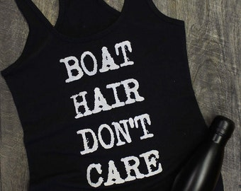 Boat Hair Don't Care shirt, lake life, boat life, racerback tank, trendy tanks, plus size clothing, women's graphic tees, funny tshirt