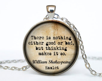 Hamlet jewelry quote There is nothing either good or bad William Shakespeare  Quote William Shakespeare Necklace William Shakespeare pendant
