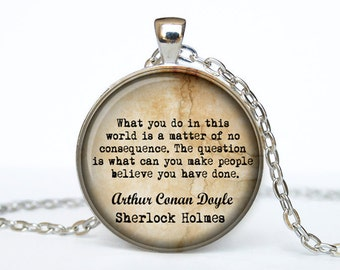 Sherlock Holmes quote necklace Sherlock Holmes pendant Sherlock Holmes jewelry What you do in this world is a matter of no consequence