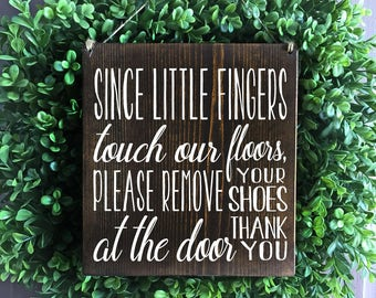Since Little Fingers Touch Our Floors Sign, Please Remove Your Shoes Sign, Remove Shoes Sign, No Shoes Door Signs,  Welcome Signs, Wood Sign