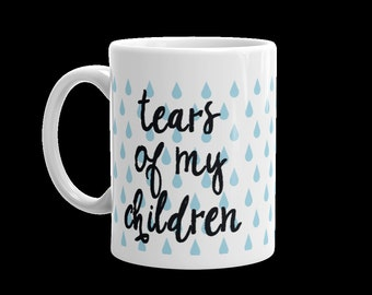 Tears of my Children Mug, Hilarious Parent Gift! Dad Gift! Gift for Parents of Multiples!
