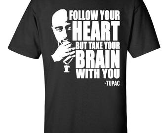 Tupac Follow Your Heart But Take Your Brain With You Quote T-Shirt