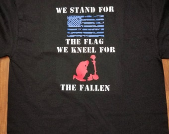 We Stand For the Flag We Kneel for the Fallen Shirt, USA Shirt, We Stand for the Flag, Military Shirt, Women's Shirts, Men's Shirts
