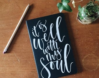 NOTEBOOK, HAND LETTERED, It is well with my soul journal