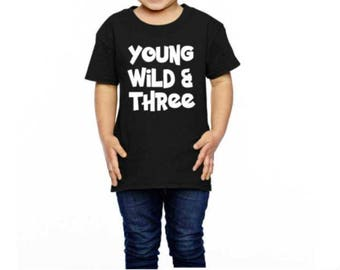 Young wild and three 3 year old shirt 3rd birthday shirt toddler shirt | 3rd birthday shirt | 3 year old shirt | Three year old Shirt