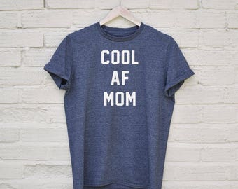 Cool AF Mom Tshirt - funny mom gifts, gifts for mom, gifts for her, funny mom tshirt, mom birthday, mom prints, mom gifts, mothers day gifts