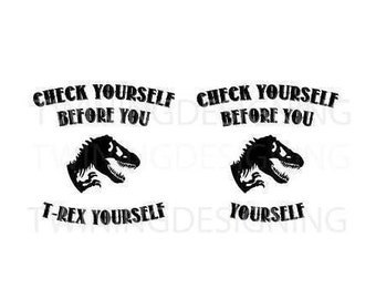 Check yourself before you T-Rex yourself T-rex dinosaur SVG PNG DXF digital file
