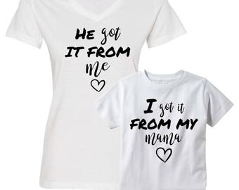 He Got It From Me Adult/Child Shirt Set-Mommy and Me Shirt Set-Mother's Day Gift