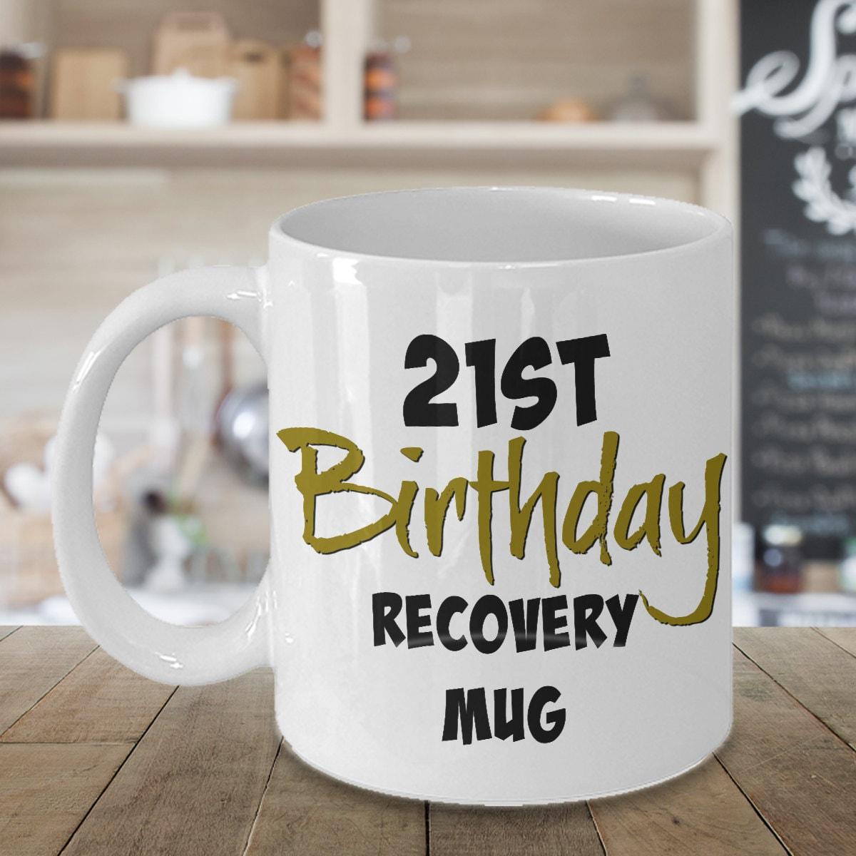 21st Birthday Recovery Mug 21st Birthday Mug 21st Birthday