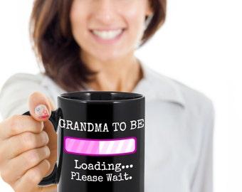 Grandma To Be Mug - Grandma to Be, Loading Please Wait-Coffee/Tea Mug for First Time or Future Grandmothers Having a Granddaughter
