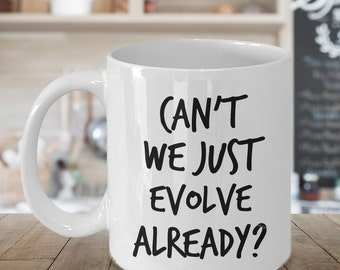 Can't We Just Evolve Already? Mug Evolution Ceramic Coffee Cup