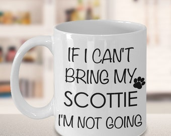 Scottie Dog Gifts Scottie Dog Mug - If I Can't Bring My Scottie I'm Not Going Funny Scottie Dog Coffee Mug Scottish Terrier Ceramic Tea Cup