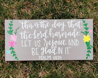 "Psalm 118:24 ""This is the Day that the Lord has Made, let us Rejoice and be Glad in it"" Floral Sign"