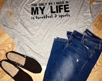 Women's Flowy Long Sleeve Graphic Tee- The Only BS I Need in My Life is Breakfast & Squats