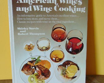 American Wines and Wine Cooking 1973 Shirley Sarvis and Robert Thompson  OOP