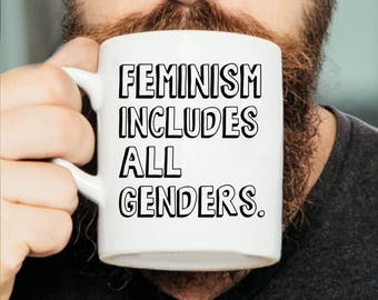 Feminism Includes All Genders - Feminist Quote, Feminist Mug, Funny Feminist, Feminist Gift, Quote Mug, Gift For Her, He For She, Mothers
