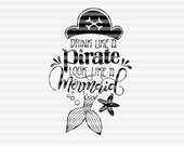 Drink like a pirate, look like a mermaid - SVG, PNG, PDF files -  hand drawn lettered cut file - graphic overlay