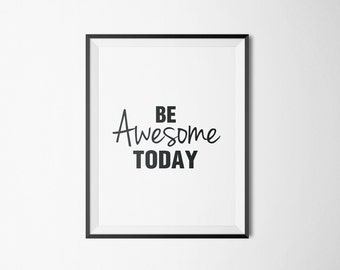 Be Awesome Today, Inspirational, Printable art, Quote art, Wall decor, wall art, Instant download, Inspirational wall art, Black and White.