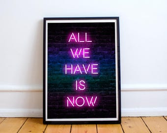 All We Have is Now Quote 5x7 8x10 11x14 12x16 18 x 24
