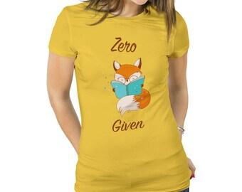 Womens Fox Shirt Zero Fox Given Womens Fox Tshirt Womens Fox Clothing Womens Fox Tee Funny Zero Fox Funny Fox Tee Funny Fox Shirt