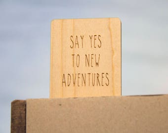 Wooden Bookmark - Say Yes To New Adventures - Laser Cut - Quote Bookmark - Wood Bookmark