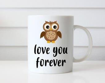 Owl Love You Forever Mug, I'll Love You Forever, Owl Art, Bird Mug, Gift for Wife, Anniversary Gift, Gift for Husband, Love You Mug, Sweet