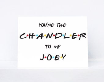 You're the Chandler to my Joey typography quote best friend greeting card   Inspired by Friends