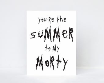 You're the Summer to my Morty typography quote greeting card   Inspired by Rick and Morty