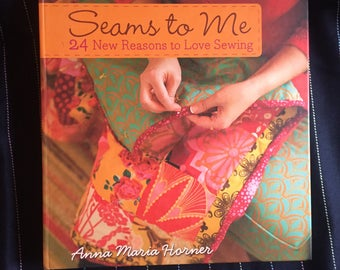 Seams To Me 24 New Reasons To Love Sewing Book by Anna Marie Horner. 10 Patterns - Baby, quilt, bags