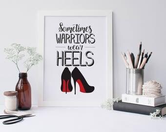 High Heel Art - Fashion Wall Art - Sometimes Warriors Wear Heels - Red Sole Heels - Stiletto Print - Digital Download 8x10 DIY Printable