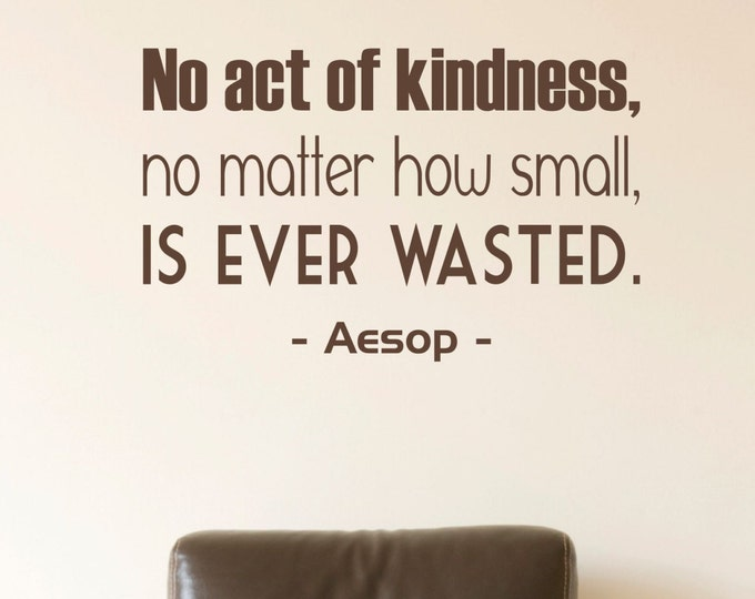 Aesop - No act of kindness  Wall Decal