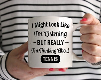 I Might Look Like I'm Listening But Really I'm Thinking About Tennis Mug