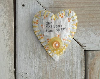 Handmade Heart brooch/pin, Inspirational, vintage feed sack quilt scraps, vintage buttons, She follows her heart
