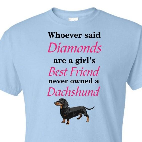 dachshunds are girl's best friend, doxie shirt, weiner dog shirt,funny shirt, LOL shirt, statement shirt, popular t-shirt, hilarious t-shirt