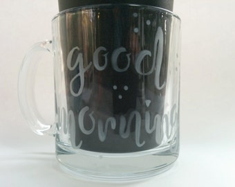 Hand Painted Glass Mug - Good Morning - Frosted Glass Calligraphy and Pattern on a Clear Glass Mug