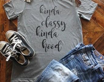 Kinda Classy Kinda Hood Shirt / Kinda Hood Shirt / Classy AF