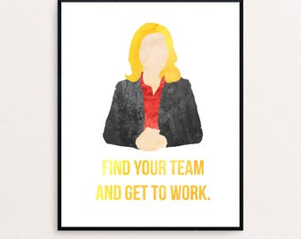 """Leslie Knope Quote """"Find your team and get to work."""" from Parks and Rec 