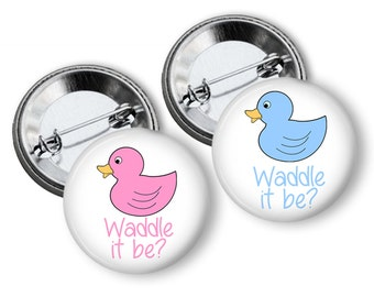 Waddle it be Duck Theme Gender Reveal Party  Party Favors  1.25 or 1.75 inch Pin Back  Buttons Pink Blue Baby Shower Duck