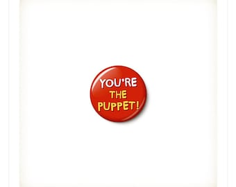 You're The Puppet Button or Magnet - Anti-Trump Pin - No Puppet Trump Button - Anti-Trump Badge - One Inch Pinback Button - One Inch Magnet