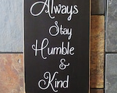 Always Stay Humble and Kind Wood Sign, Wedding Gift, Country Lyrics Sign, Inspirational Quote Sign