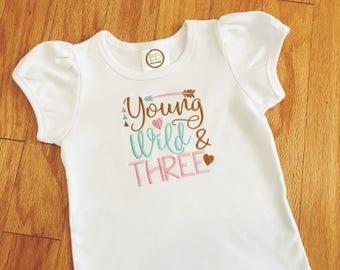 Girl's Young Wild & Three Shirt, Third Birthday Shirt, 3rd Birthday T-shirt, 3rd Birthday Outfit, Toddler Tee, Embroidered Birthday Top