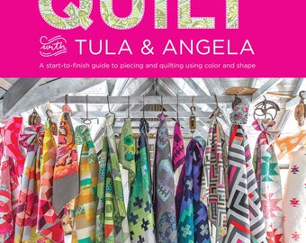 Quilt with Tula & Angela Book Tula Pink and Angela Walters