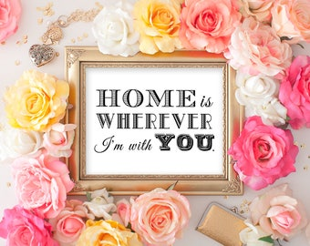PRINTABLE - Home is wherever I'm with you - Edward Sharpe & The Magnetic Zeros Song Lyrics DIY Instant Download 8 x 10 or 5 x 7