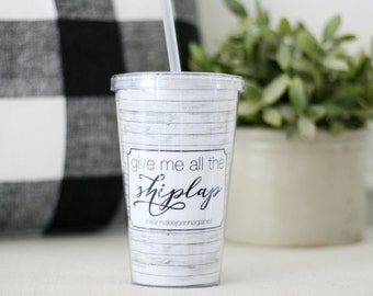 Joanna Gaines, Shiplap, Wanna Be Joanna Gaines, Give me all the shiplap tumbler, Chip and Joanna