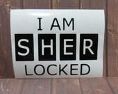 Sherlock Holmes | I AM SHER LOCKED | Vinyl Decal