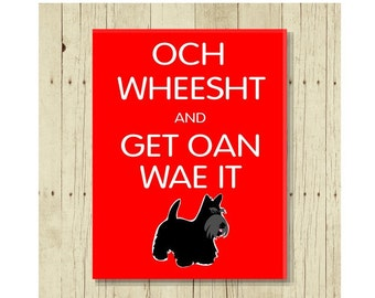 Funny Magnet, Och Wheesht and Get Oan Wae It, Dog Magnet, Scottish Gift, Scottish Terrier, Cute Fridge Magnet, Cute Magnets, Gifts Under 10