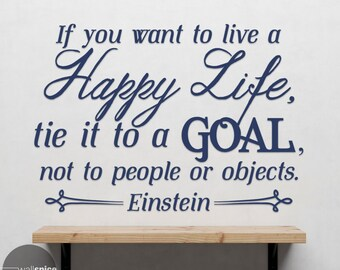 If You Want To Live A Happy Life Tie It To A Goal Albert Einstein Quote Vinyl Wall Decal Sticker